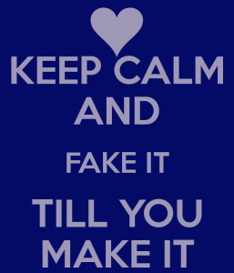 keep-calm-and-fake-it-till-you-make-it