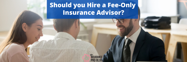 Should you Hire a Fee-Only Insurance Advisor?