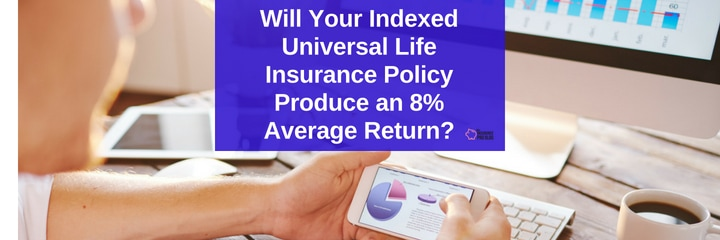Will Your Indexed Universal Life Insurance Policy Produce ...