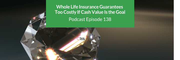 guaranteed whole life insurance may be a too expensive if cash value growth is important to you
