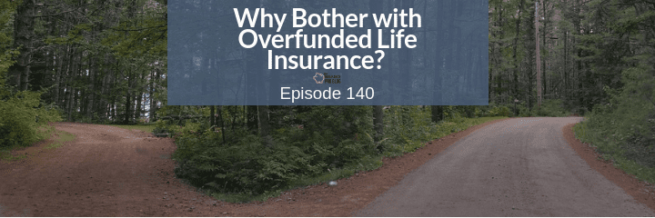 Why would anyone want to overfund a life insurance policy?