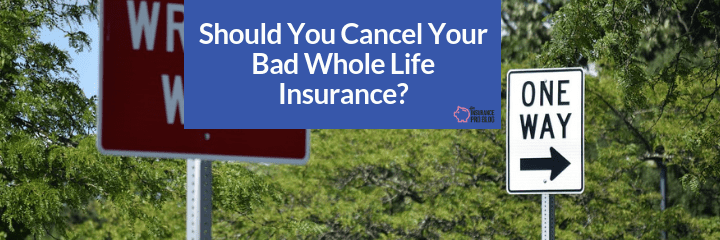 Should you keep a poorly designed whole life insurance policy or ditch it and move on?