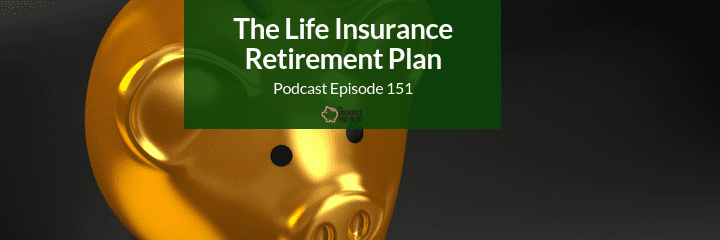 Should you consider using a life insurance policy to create retirement income that could be tax free?