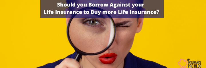Borrow Against Life Insurance to Buy More Life Insurance