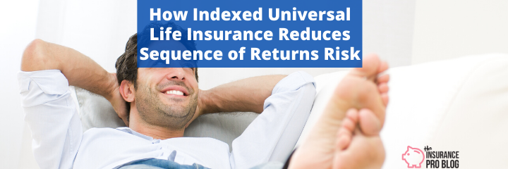How Indexed Universal Life Insurance Minimizes Sequence of ...
