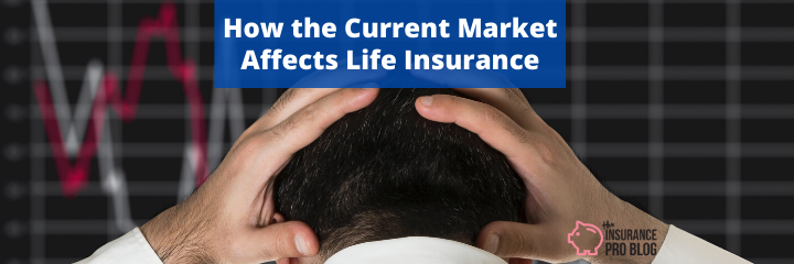 How the Current Market Affects Life Insurance 2020
