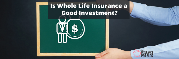 Is Whole Life Insurance a Good Investment Header
