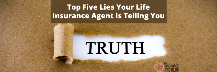 Top Five Lies your Life Insurance Agent is Telling you ...