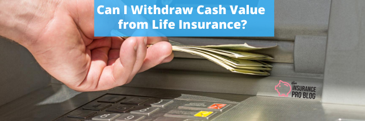 Can I Withdraw Cash Value from Life Insurance?