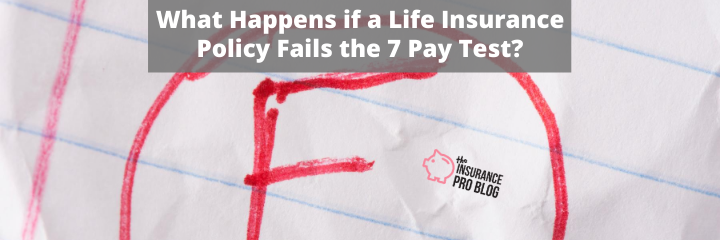 What Happens if a Life Insurance Policy Fails the 7 Pay Test?