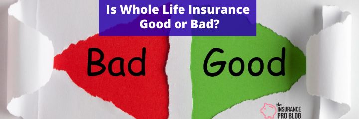 Is Whole Life Insurance Good or Bad