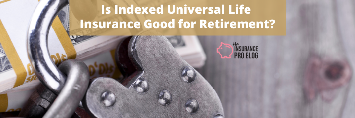 Is Indexed Universal Life Insurance Good for Retirement?