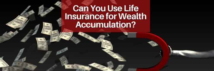 You can accumulate wealth with life insurance