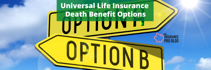 Universal Life Insurance Death Benefit Options • The ...