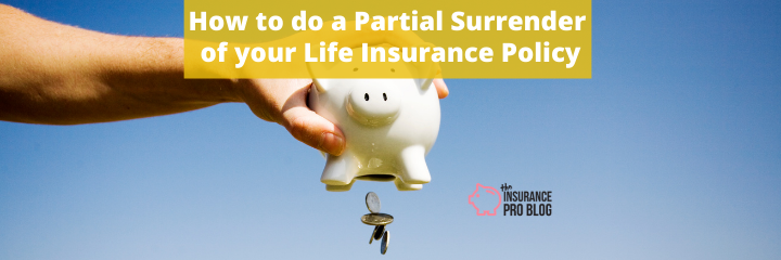How to do a Partial Surrender of your Life Insurance Policy