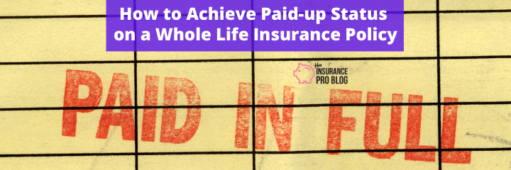 How to Achieve Paid-up Status on a Whole Life Insurance Policy