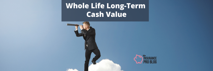 Whole Life Insurance Long Term Cash Value