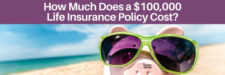 What's the cost of a 100k life insurance policy?