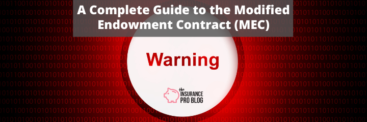 A Complete Guide to the Modified Endowment Contract (MEC)