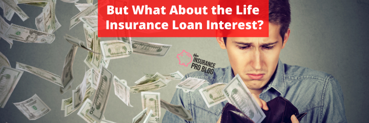But What About the Life Insurance Loan Interest?