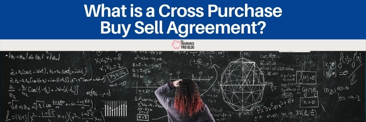 Understand how to use a cross purchase buy sell in your business.