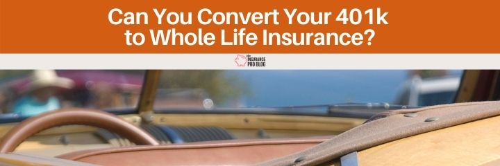 Should you consider converting a portion of your 401k to whole life insurance?
