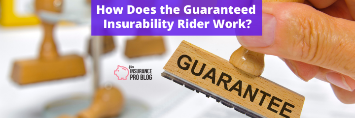 How Does the Guaranteed Insurability Rider Work?