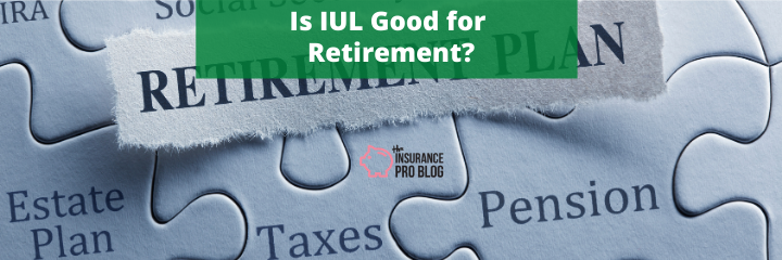 Is IUL Good for Retirement?