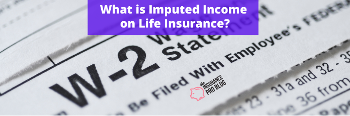 What is Imputed Income on Life Insurance?