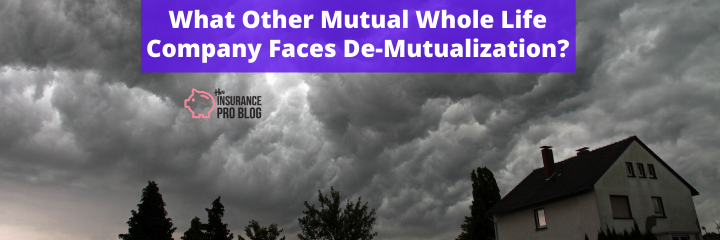 What Other Mutual Whole Life Company Faces De-Mutualization?