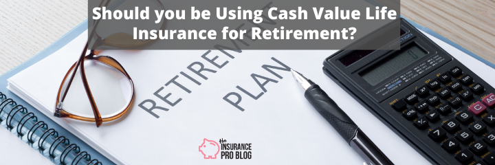 Should you be Using Cash Value Life Insurance for Retirement?